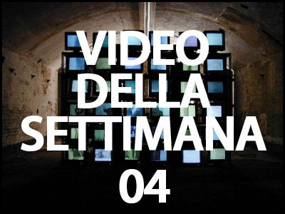 il video della settimana 04