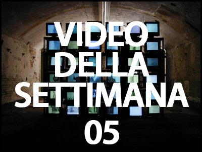 Il video della settimana 05