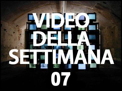 Il video della settimana 07