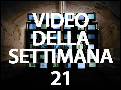 il video della settimana 21