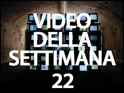 Video della settimana 22