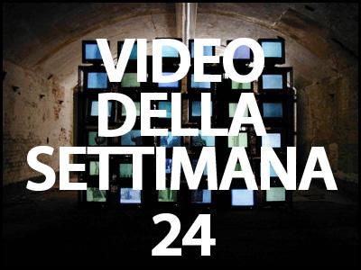 video della settimana 24