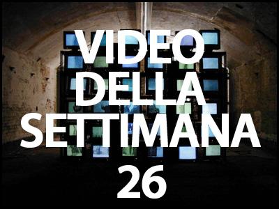 Il video della settimana 26
