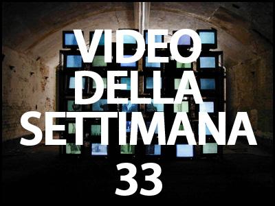 video della settimana 33