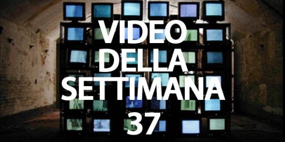 il video della settimana 37
