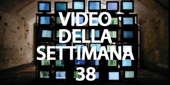 video della settimana 38